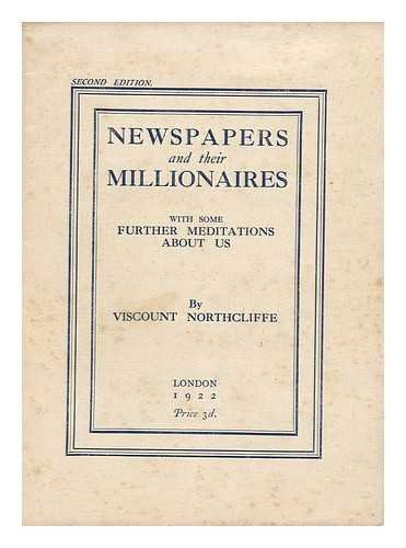 Newspapers and Their Millionaires : with Some Further Meditations about Us / Alfred Charles William Harmsworth