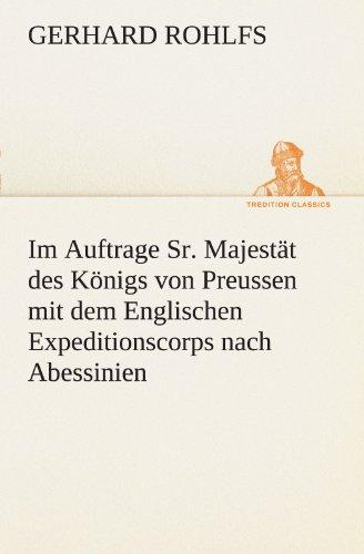 Im Auftrage Sr. Majestät des Königs von Preussen mit dem Englischen Expeditionscorps nach Abessinien (TREDITION CLASSICS)