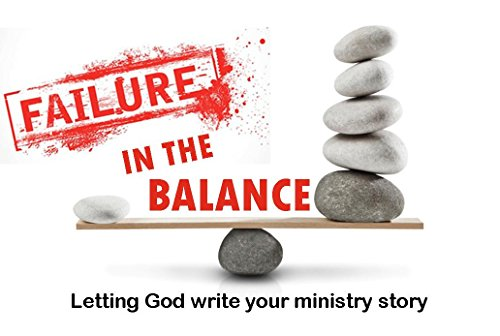 failure-in-the-balance-letting-god-write-your-ministry-story-english-edition