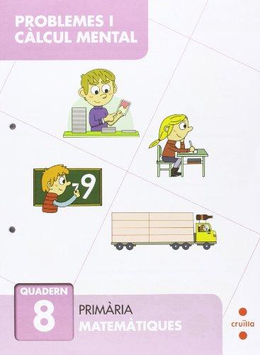 Problemes i càlcul mental 8. Primària