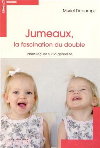 Jumeaux, la fascination du double : Idées reçues sur la gémellité