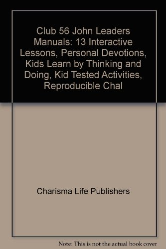 Club 56 John Leaders Manuals: 13 Interactive Lessons, Personal Devotions, Kids Learn by Thinking and Doing, Kid Tested Activities, Reproducible Chal