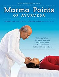 Marma Points of Ayurveda: The Energy Pathways for Healing Body, Mind & Consciousness with a Comparison to Traditional Chinese Medicine