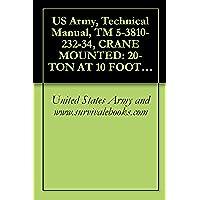 US Army, Technical Manual, TM 5-3810-232-34, CRANE MOUNTED: 20-TON AT 10 FOOT RADIUS; 2 ENGINES, DIESEL ENGINE DRI 4X4, AIR TRANSPORTABLE, 3 PHASE W/BLADE, ... 2385) (3810-00-043-5354) (English Edition)