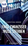 Frau Zwanziger muss sterben (Die booksnacks Kurzgeschichten-Reihe 205) von Christina Unger