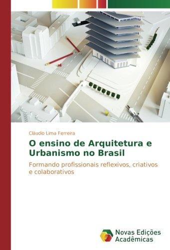 o-ensino-de-arquitetura-e-urbanismo-no-brasil-formando-profissionais-reflexivos-criativos-e-colabora