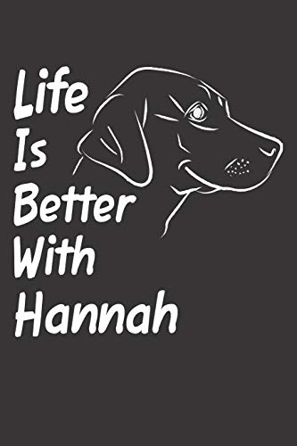 Life Is Better With Hannah: Blank Dotted Female Dog Name Personalized & Customized Labrador Notebook Journal for Women, Men & Kids. Chocolate, Yellow ... & Christmas Gift for Dog Lover & Owner. (Teen Mom-shirt)