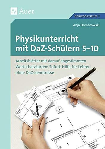 Physikunterricht mit DaZ-Schülern 5-10: Arbeitsblätter mit darauf abgestimmten Wortschatz karten Sofort-Hilfe für Lehrer ohne DaZ-Kenntniss (5. bis ... (Unterricht mit DaZ-Schülern Sekundarstufe)