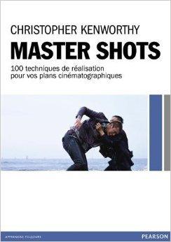 Master Shots : 100 techniques de ralisation pour vos plans cinmatographiques de Chris Kenworthy,Philip Escartin (Traduction) ( 20 mars 2014 )