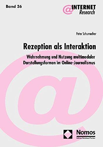Rezeption als Interaktion: Wahrnehmung und Nutzung multimodaler Darstellungsformen im Online-Journalismus