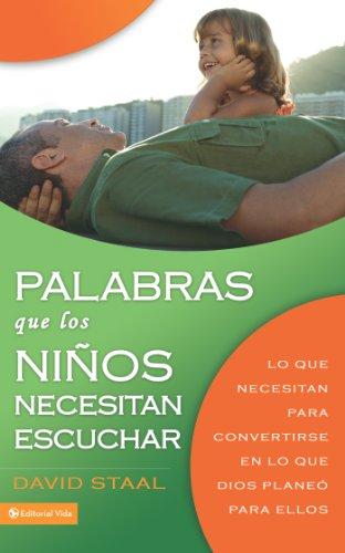 Palabras que los niños necesitan escuchar: Lo que necesitan para convertirse en lo que Dios planeó para ellos (Spanish Edition)