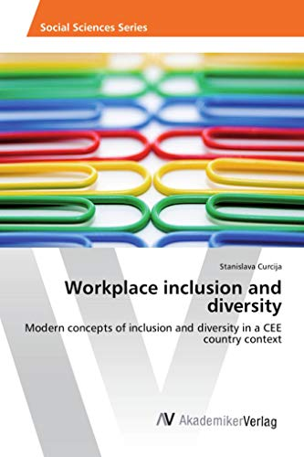 Workplace inclusion and diversity: Modern concepts of inclusion and diversity in a CEE country context par Stanislava Curcija