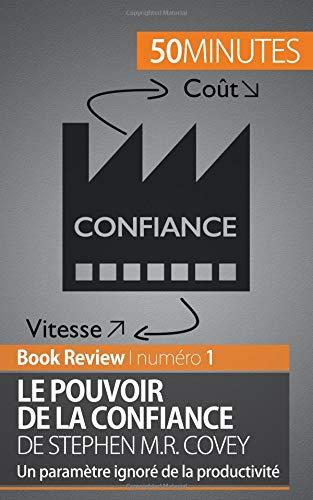 Le Pouvoir de la confiance de Stephen M.R. Covey: Un Paramètre Ignoré De La Productivité par Charlotte Bouillot