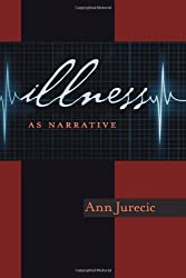 Illness as Narrative (Pittsburgh Series in Composition, Literacy and Culture)