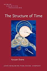The Structure of Time: Language, meaning and temporal cognition (Human Cognitive Processing)