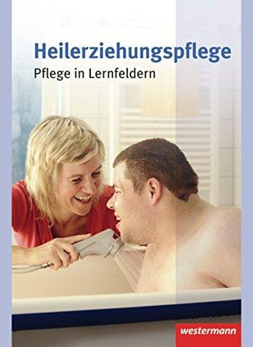 Heilerziehungspflege: Pflege in Lernfeldern: Schülerband, 1. Auflage, 2011