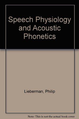 Speech Physiology and Acoustic Phonetics por Philip Lieberman