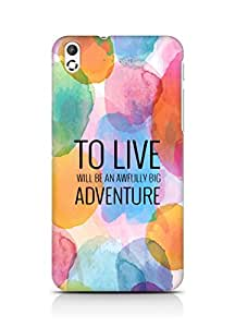 AMEZ to live will be an awfully big adventure Back Cover For HTC Desire 816