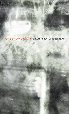 [Green and Gray] (By: Geoffrey G. O'Brien) [published: April, 2007]