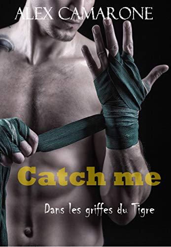 Catch me: Dans les griffes du tigre par  Alex CAMARONE