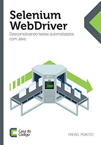 Selenium WebDriver: Descomplicando testes automatizados com Java (Portuguese Edition) por Rafael Peixoto
