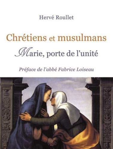 CHRÉTIENS ET MUSULMANS. MARIE, PORTE DE L´UNITÉ