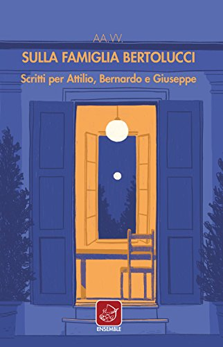 Sulla famiglia Bertolucci. Scritti per Attilio, Bernardo e Giuseppe di AA.VV.