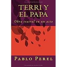 Terri y el Papa: Obra teatral en un acto: Volume 1 (TEATRO DE PRIMERA PLANA)