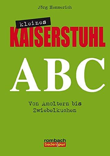 Kleines Kaiserstuhl ABC Von Amoltern bis Zwiebelkuchen (rombach baden pur)
