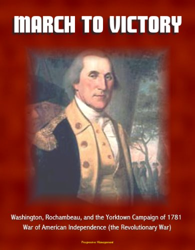 March to Victory: Washington, Rochambeau, and the Yorktown Campaign of 1781 - War of American Independence (the Revolutionary War) (English Edition)