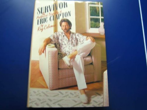 Survivor: Authorised Biography of Eric Clapton by Ray Coleman (1985-09-19)