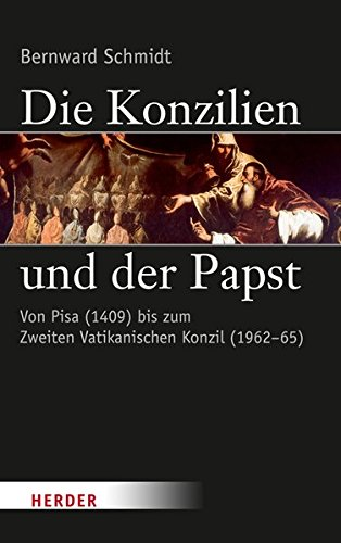 Die Konzilien und der Papst: Von Pisa (1409) bis zum Zweiten Vatikanischen Konzil (1962-65)