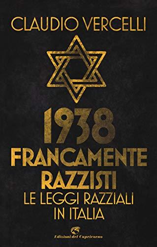 1938. Francamente razzisti. Le leggi razziali in Italia por Claudio Vercelli