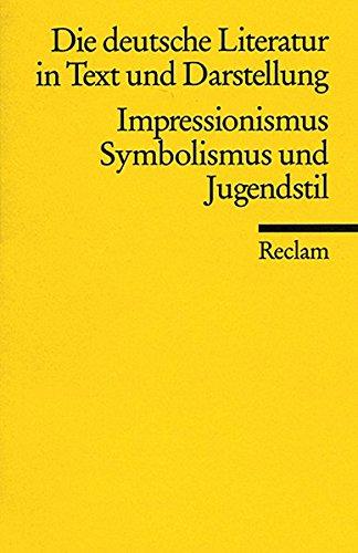 Die deutsche Literatur. Ein Abriss in Text und Darstellung: Impressionismus, Symbolismus und Jugendstil (Reclams Universal-Bibliothek)