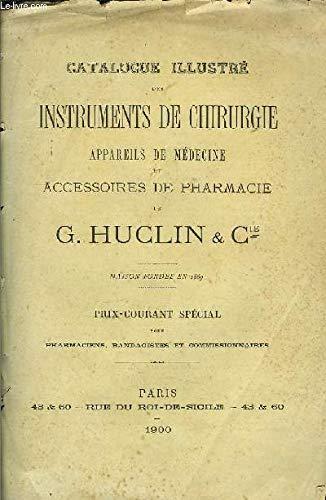 Catalogue Illustré des Instruments de Chirurgie, appareils de Médecine et Accessoires de Pharmacie. par MAISON HUCLIN & Cie.
