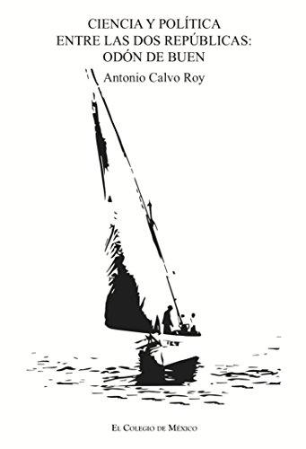Ciencia y política entre las dos repúblicas: Odón de Buen por Antonio Calvo Roy