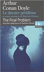 Le dernier problème et autres aventures de Sherlock Holmes/The Final Problem and other adventures of Sherlock Holmes de Arthur Conan Doyle ,Alain Jumeau (Traduction) ( 13 mai 2015 ) de Alain Jumeau (Traduction) Arthur Conan Doyle
