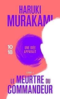 Le Meurtre du Commandeur, livre 1 : Une idée apparaît par Haruki Murakami