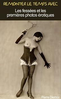 Les fessées et les premières photos érotiques (Remonter le temps avec t. 2) par [Diemoz, Pierre]