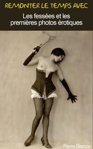 Les fessées et les premières photos érotiques (Remonter le temps avec t. 2) par Pierre Diemoz