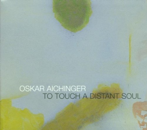 To Touch a Distant Soul by Oskar Aichinger (2001-12-11)