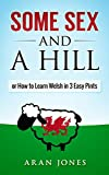 Some Sex and a Hill: or How to Learn Welsh in 3 Easy Pints (English Edition)