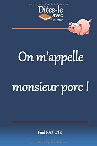 Dites-le avec un mot - On m'appelle monsieur porc!