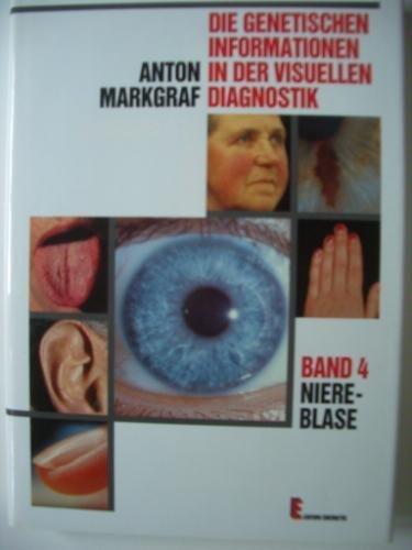 Die genetischen Informationen in der visuellen Diagnostik, in 8 Bdn, Bd.4, Niere-Blase