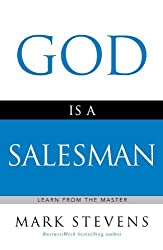 God Is a Salesman: Learn from the Master by Mark Stevens (2008-01-02)