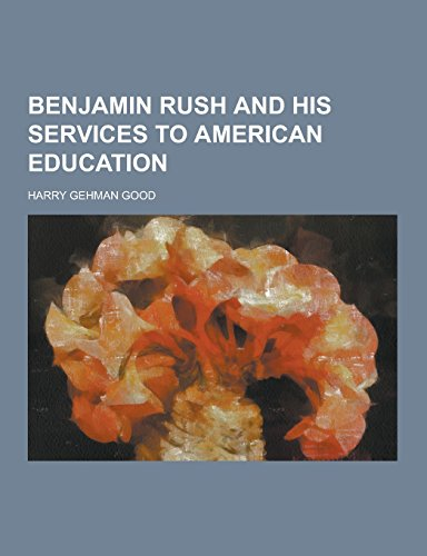 Benjamin Rush and His Services to American Education