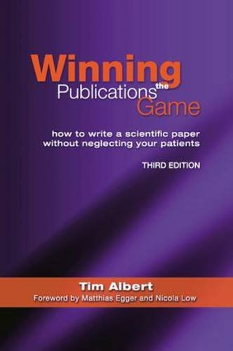 Winning the Publications Game: How to Write a Medical Paper without Neglecting Your Patients, Third Edition: 3