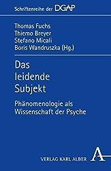 Das leidende Subjekt: Phänomenologie als Wissenschaft der Psyche (DGAP - Schriftenreihe der Deutschen Gesellschaft für phänomenologische Anthropologie, Psychiatrie und Psychotherapie (DGAP))