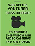 Why Did The Youtuber Cross The Road? To Admire A Shop Window With Video Cameras They Can't Afford: 2 in 1 Lined & Sketch Paper Notebook