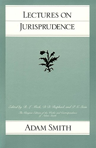 Lectures on Jurisprudence (Glasgow Edition of the Works and Correspondence of Adam Smith) (The Glasgow Edition of the Works & Correspondence of Adam Smith)